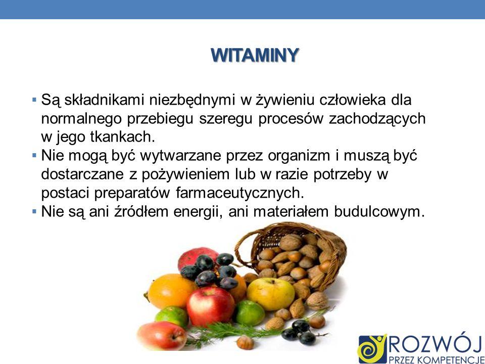 Witaminy Są składnikami niezbędnymi w żywieniu człowieka dla normalnego przebiegu szeregu procesów zachodzących w jego tkankach.