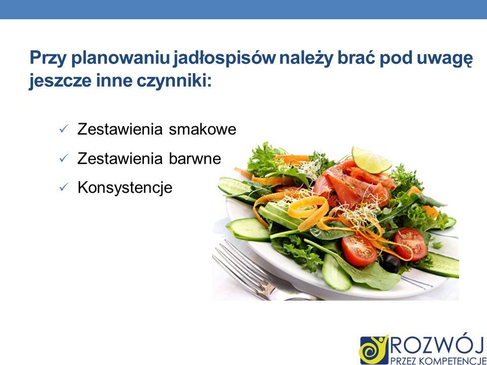 Przy planowaniu jadłospisów należy brać pod uwagę jeszcze inne czynniki: