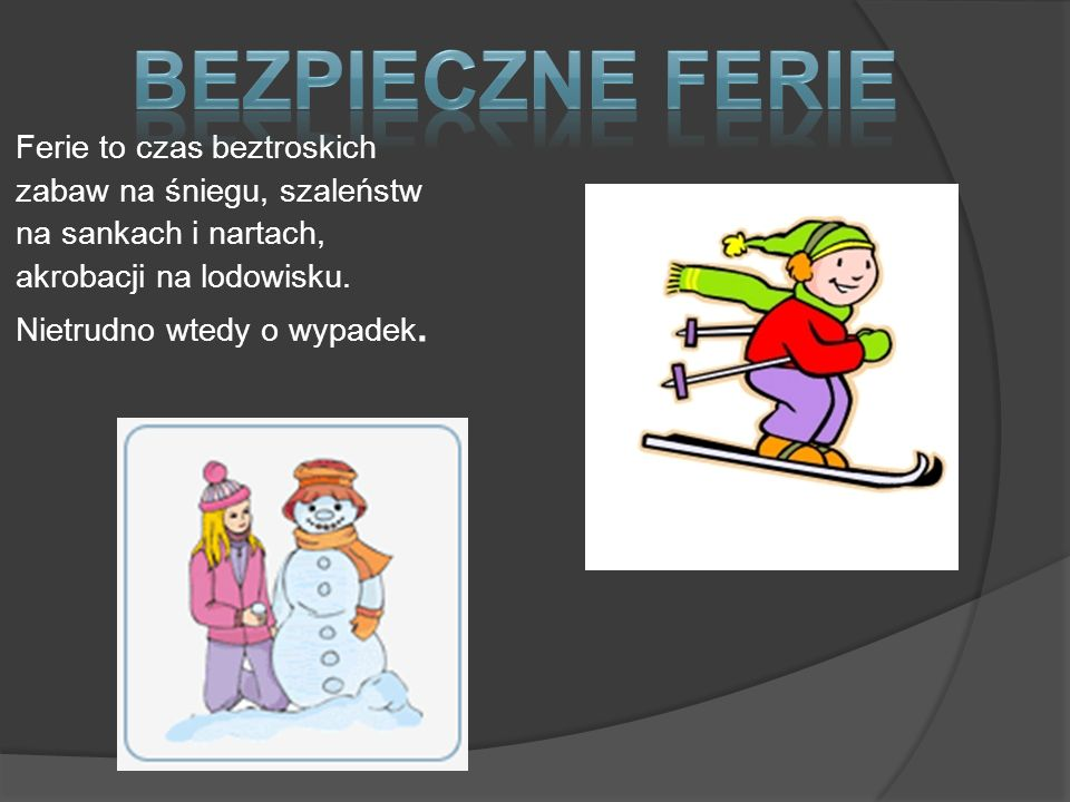 Bezpieczne Ferie Ferie to czas beztroskich zabaw na śniegu, szaleństw na sankach i nartach, akrobacji na lodowisku.