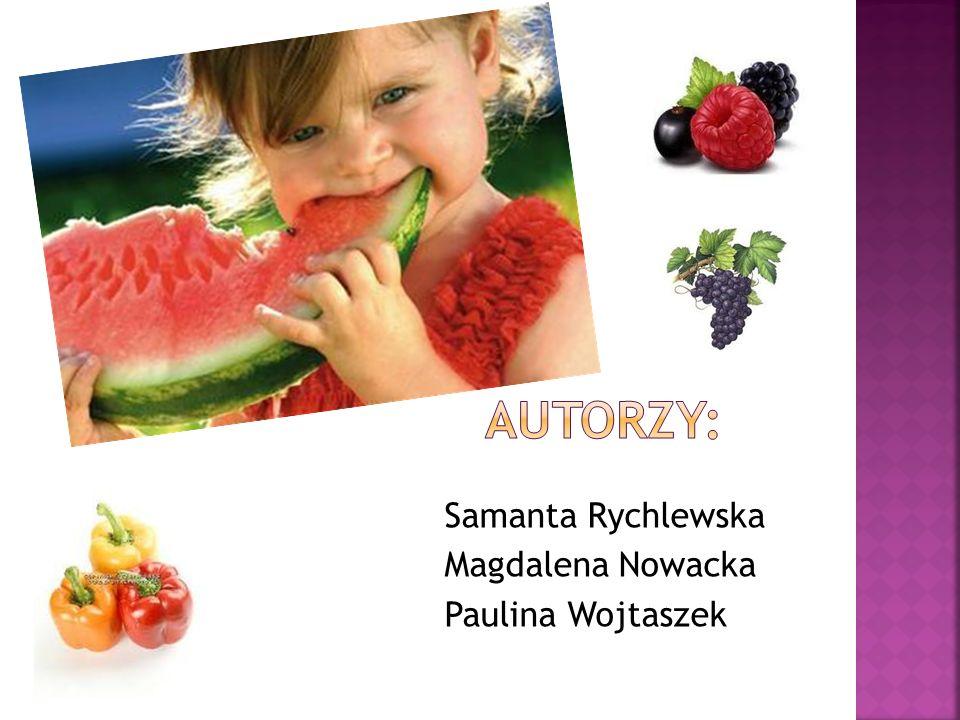 Autorzy: Samanta Rychlewska Magdalena Nowacka Paulina Wojtaszek