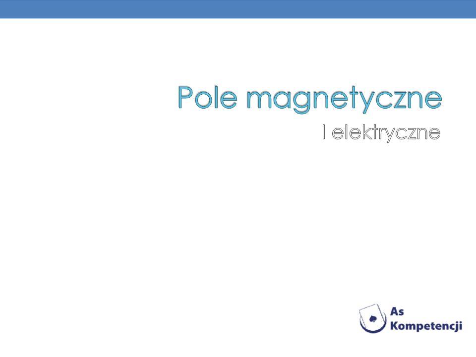 Pole magnetyczne I elektryczne