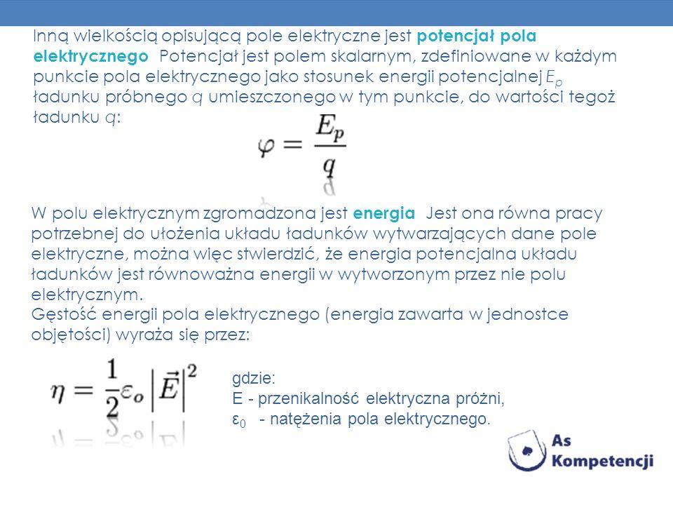 Inną wielkością opisującą pole elektryczne jest potencjał pola elektrycznego. Potencjał jest polem skalarnym, zdefiniowane w każdym punkcie pola elektrycznego jako stosunek energii potencjalnej Ep ładunku próbnego q umieszczonego w tym punkcie, do wartości tegoż ładunku q:
