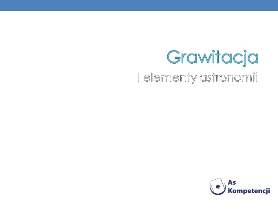 Grawitacja I elementy astronomii