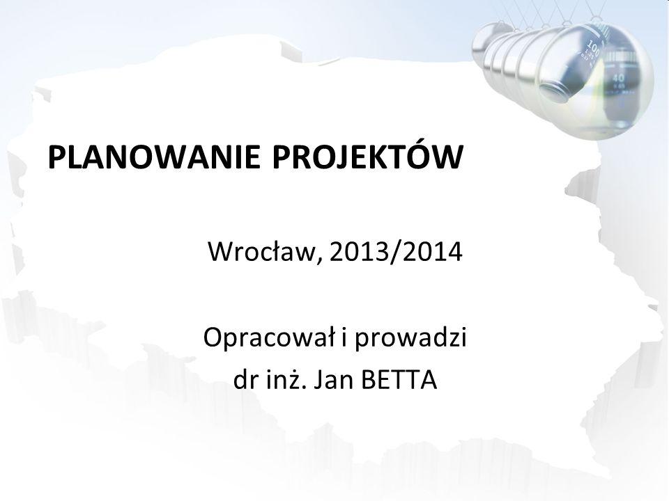 PLANOWANIE PROJEKTÓW Wrocław, 2013/2014 Opracował i prowadzi