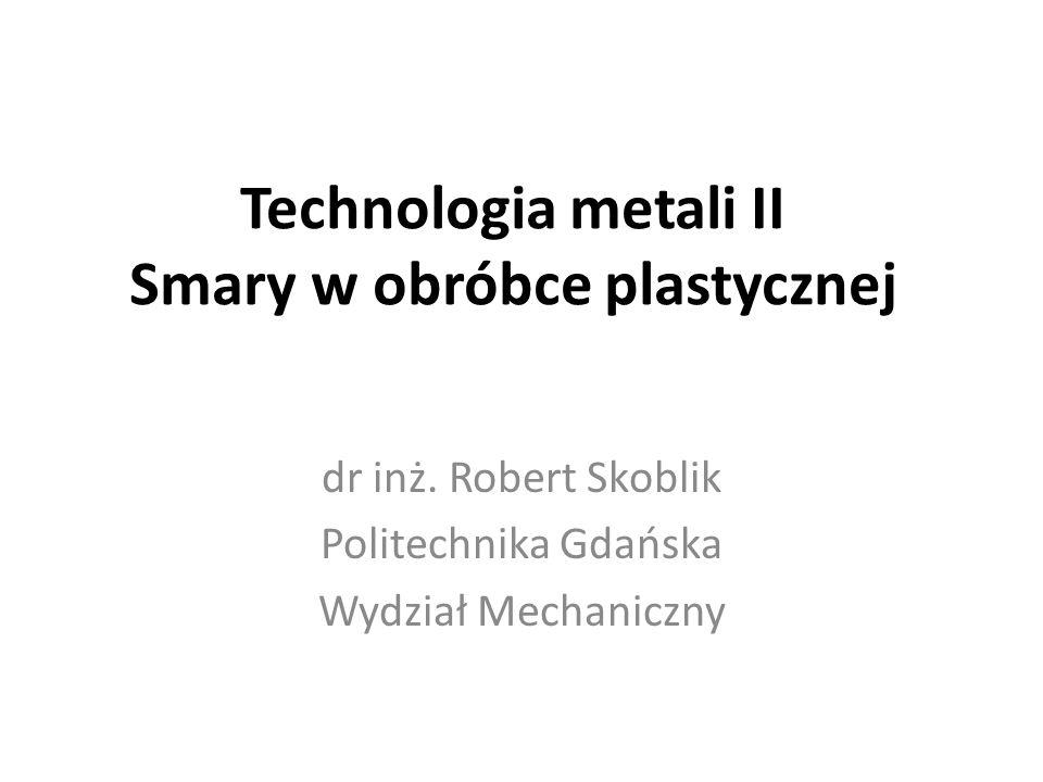 Technologia metali II Smary w obróbce plastycznej