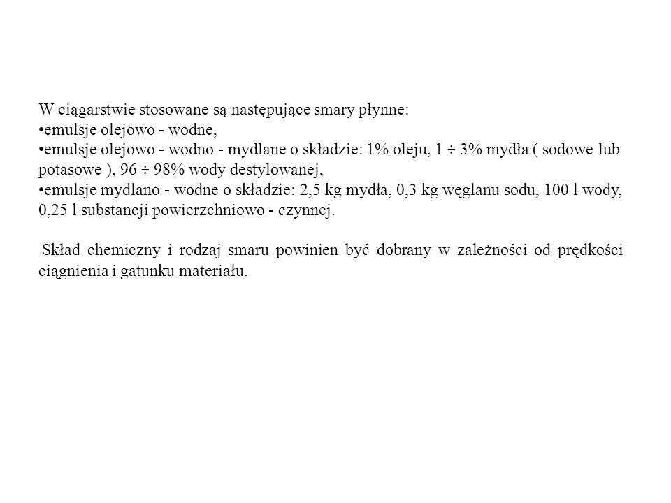 W ciągarstwie stosowane są następujące smary płynne: