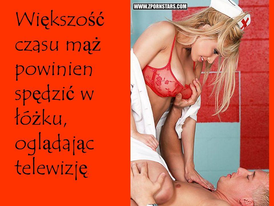 Większość czasu mąż powinien spędzić w łóżku, oglądając