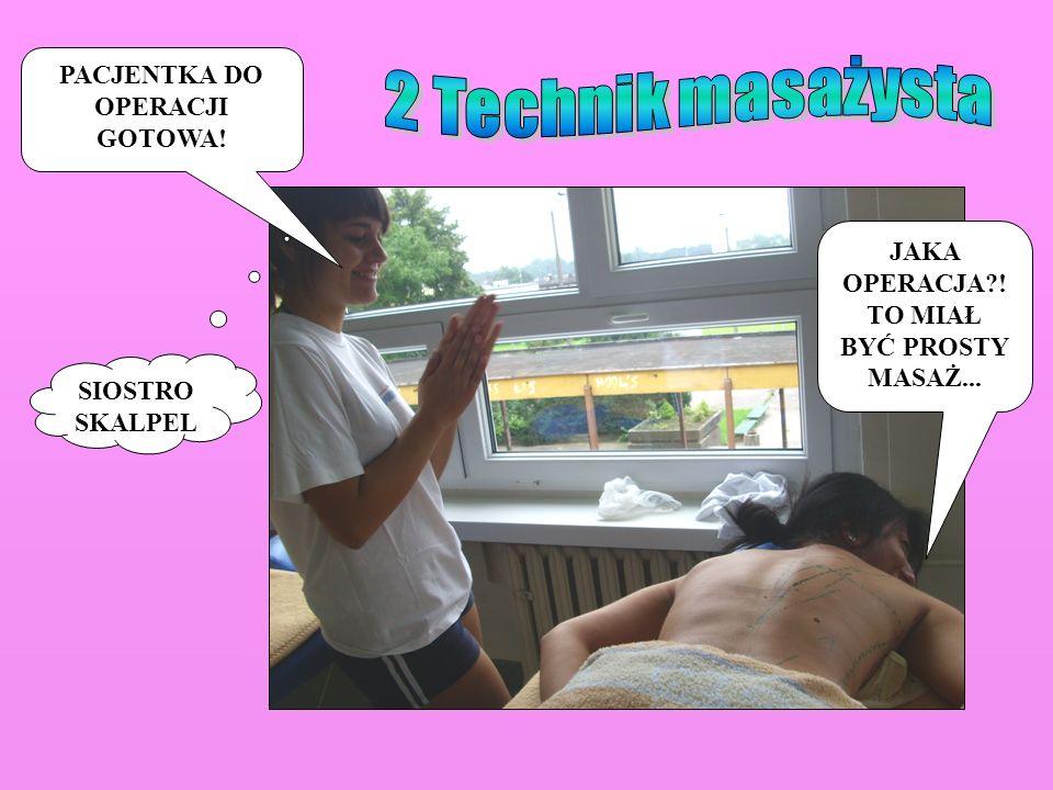 2 Technik masażysta PACJENTKA DO OPERACJI GOTOWA!