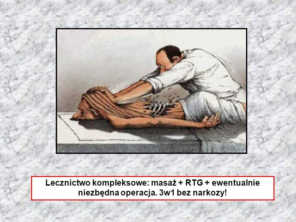 Lecznictwo kompleksowe: masaż + RTG + ewentualnie niezbędna operacja