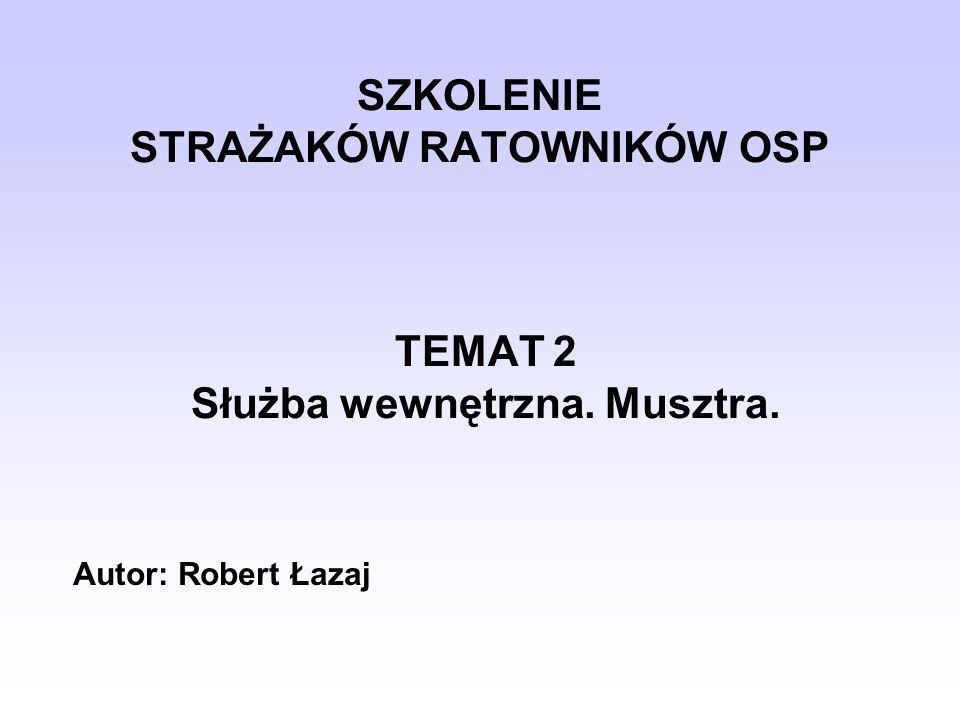 SZKOLENIE STRAŻAKÓW RATOWNIKÓW OSP TEMAT 2 Służba wewnętrzna. Musztra.