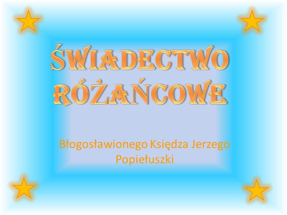 Błogosławionego Księdza Jerzego Popiełuszki
