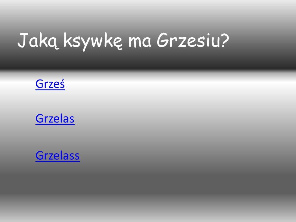 Jaką ksywkę ma Grzesiu Grześ Grzelas Grzelass