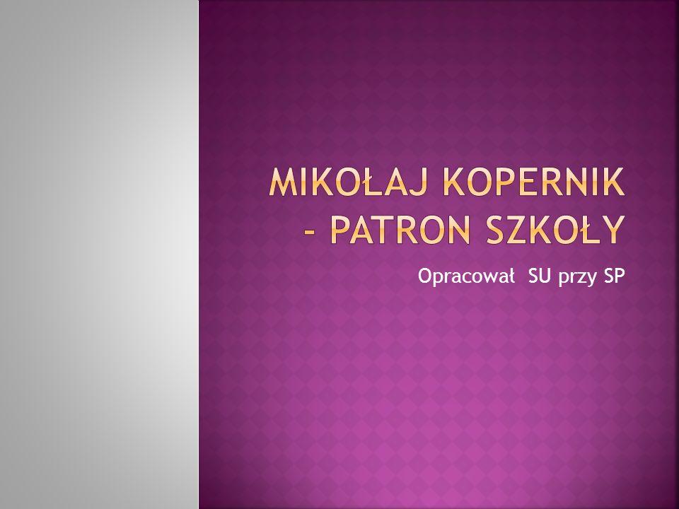 Mikołaj Kopernik - Patron szkoły