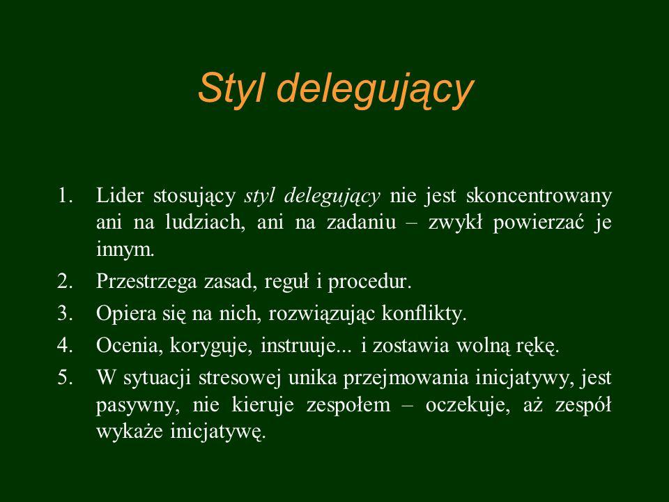 Styl delegujący Lider stosujący styl delegujący nie jest skoncentrowany ani na ludziach, ani na zadaniu – zwykł powierzać je innym.