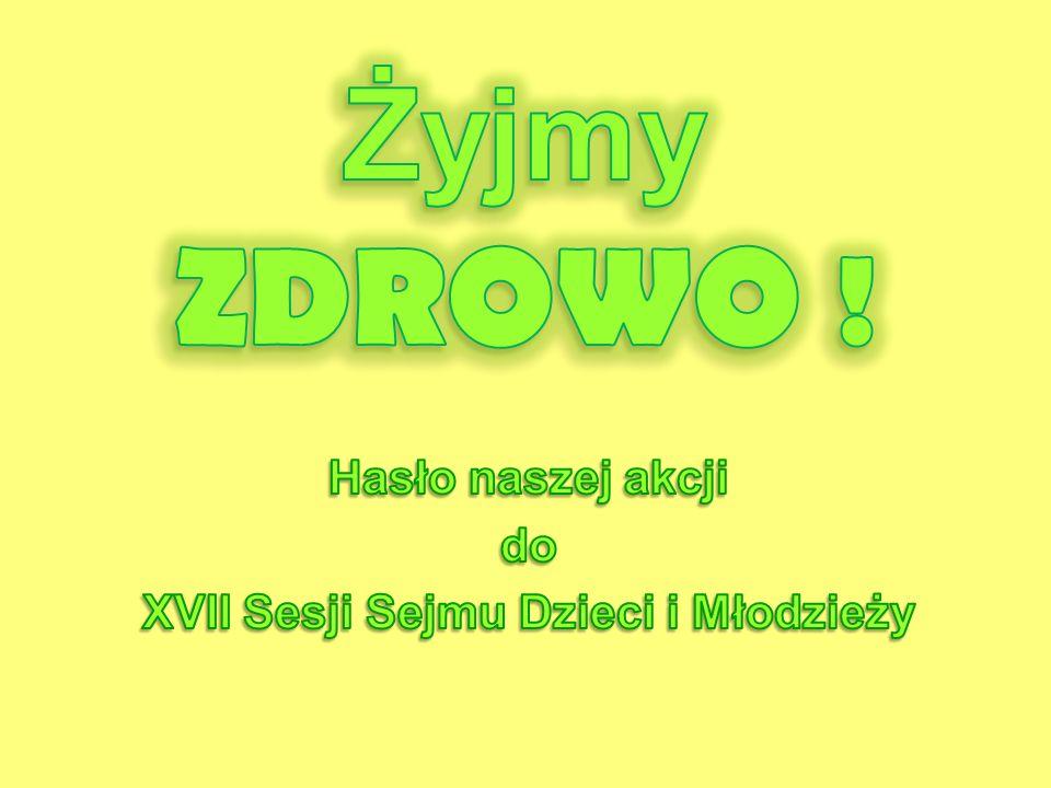 Hasło naszej akcji do XVII Sesji Sejmu Dzieci i Młodzieży