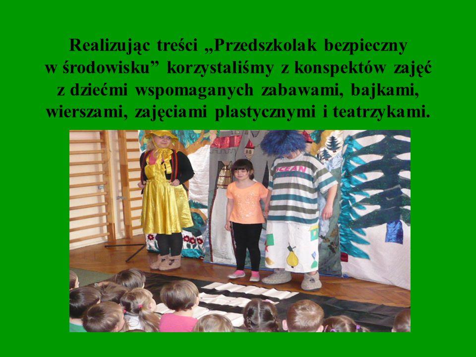 """Realizując treści """"Przedszkolak bezpieczny w środowisku korzystaliśmy z konspektów zajęć z dziećmi wspomaganych zabawami, bajkami, wierszami, zajęciami plastycznymi i teatrzykami."""