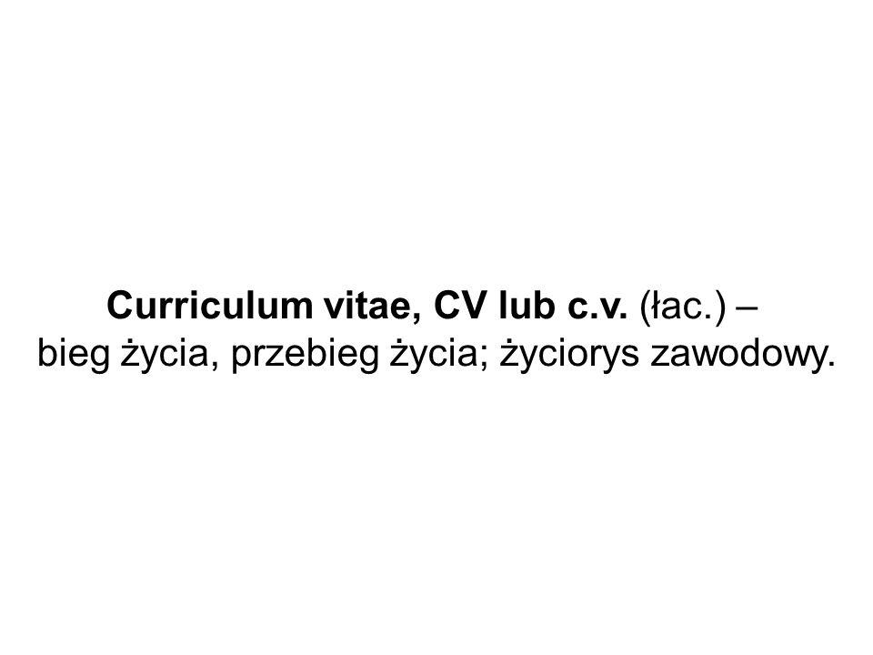 Curriculum vitae, CV lub c.v. (łac.) –