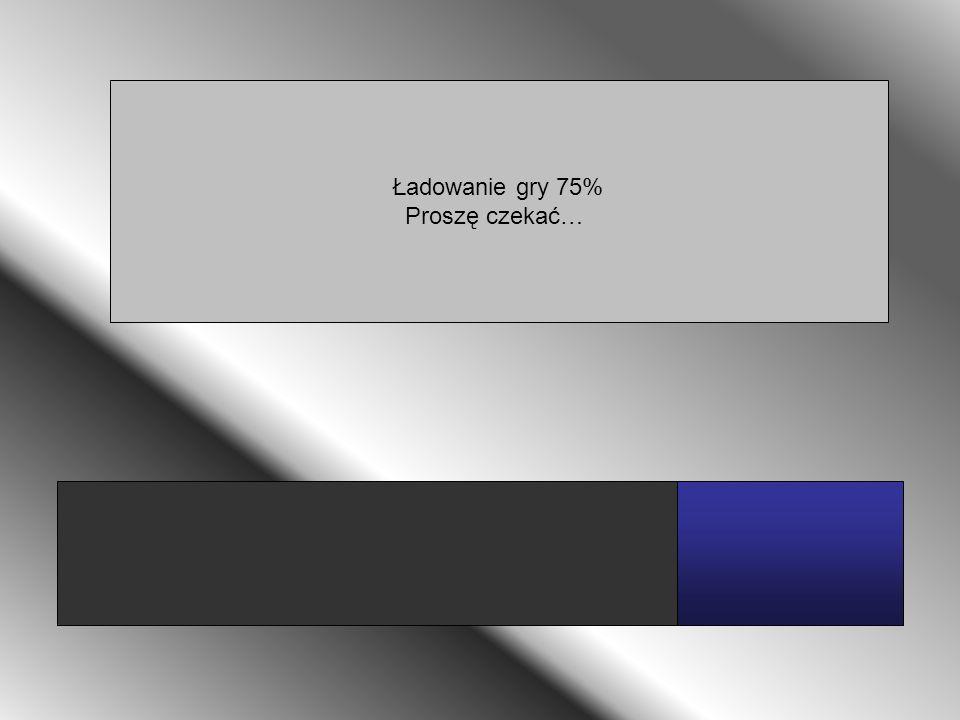 Ładowanie gry 75% Proszę czekać…