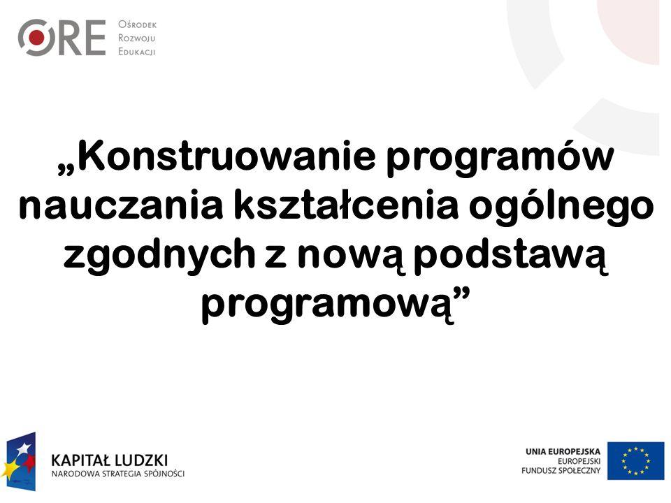 """""""Konstruowanie programów nauczania kształcenia ogólnego zgodnych z nową podstawą programową"""