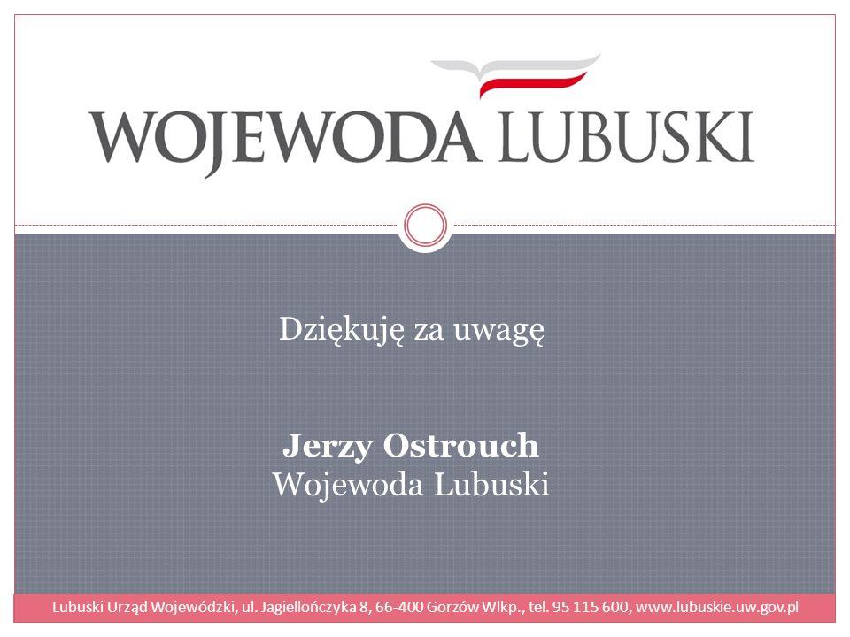 Dziękuję za uwagę Jerzy Ostrouch Wojewoda Lubuski