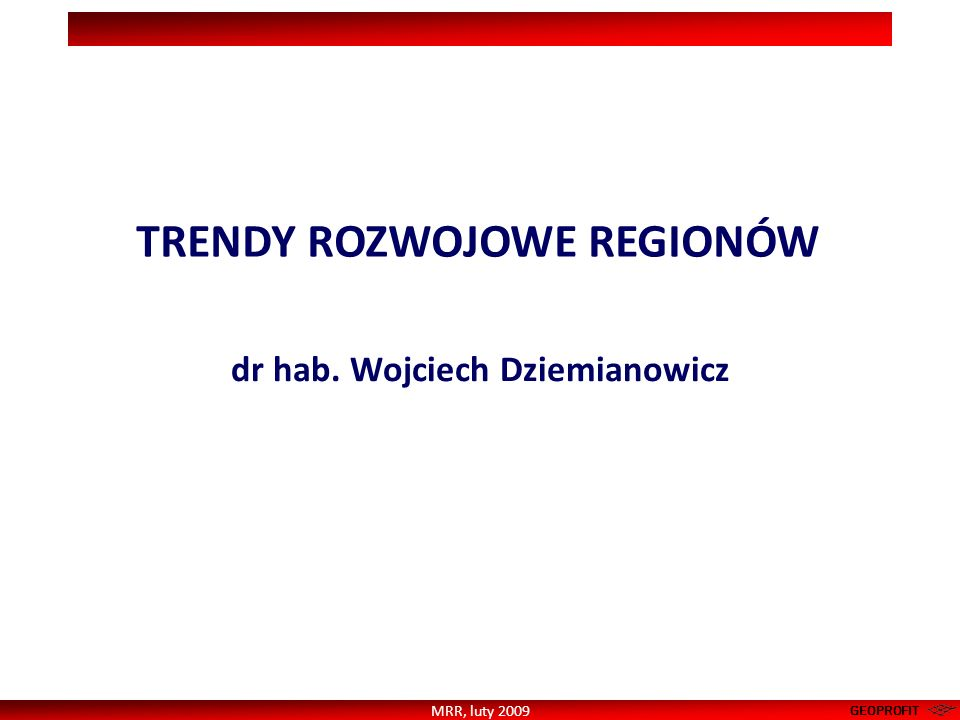 TRENDY ROZWOJOWE REGIONÓW dr hab. Wojciech Dziemianowicz
