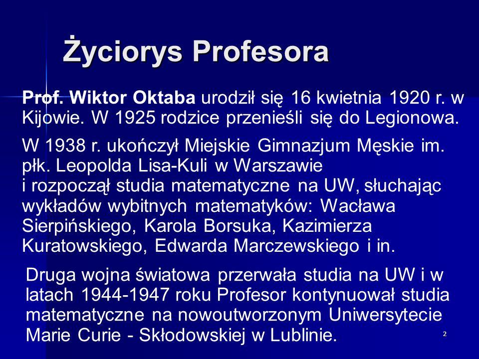 Życiorys Profesora Prof. Wiktor Oktaba urodził się 16 kwietnia 1920 r. w Kijowie. W 1925 rodzice przenieśli się do Legionowa.