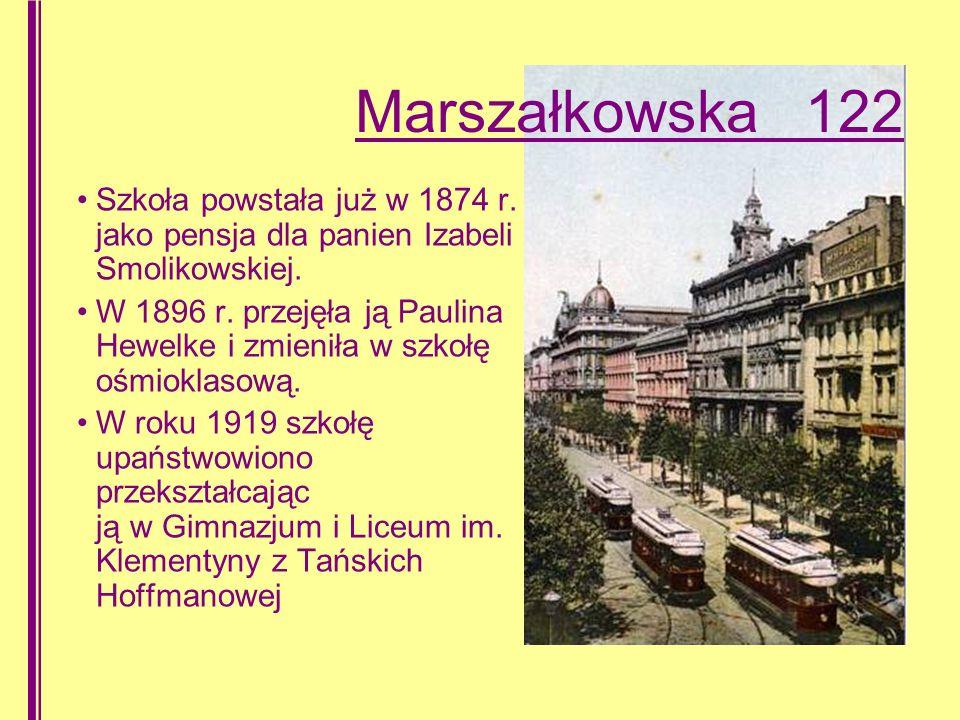 Marszałkowska 122 Szkoła powstała już w 1874 r. jako pensja dla panien Izabeli Smolikowskiej.