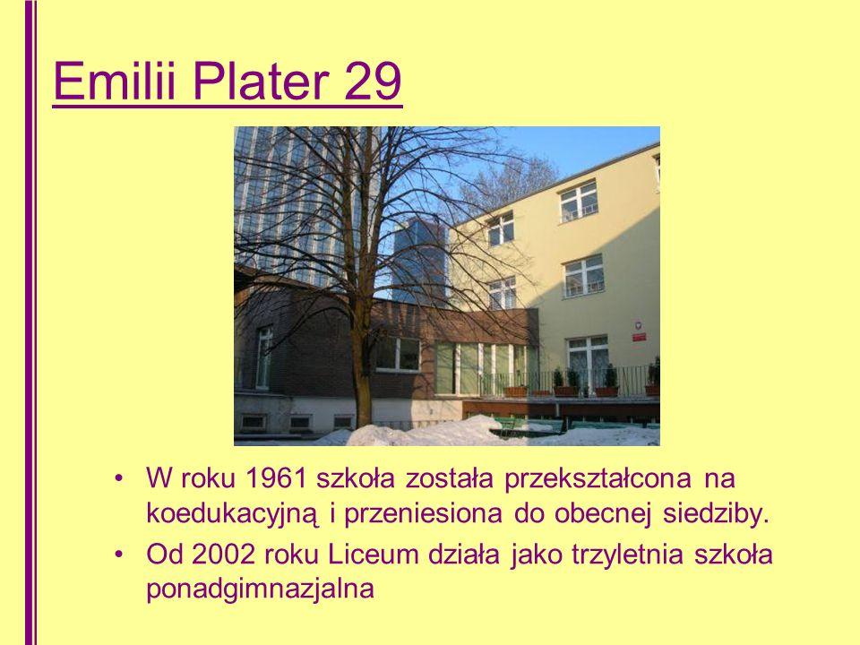 Emilii Plater 29 W roku 1961 szkoła została przekształcona na koedukacyjną i przeniesiona do obecnej siedziby.