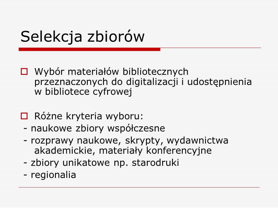 Selekcja zbiorów Wybór materiałów bibliotecznych przeznaczonych do digitalizacji i udostępnienia w bibliotece cyfrowej.