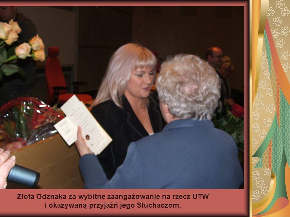 Złota Odznaka za wybitne zaangażowanie na rzecz UTW i okazywaną przyjaźń jego Słuchaczom.