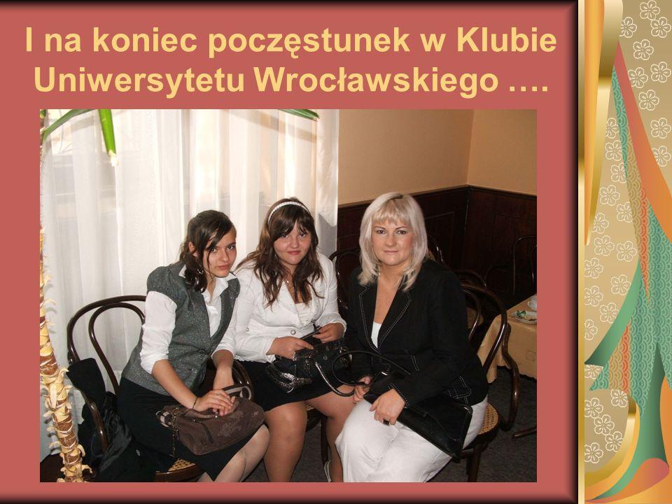 I na koniec poczęstunek w Klubie Uniwersytetu Wrocławskiego ….