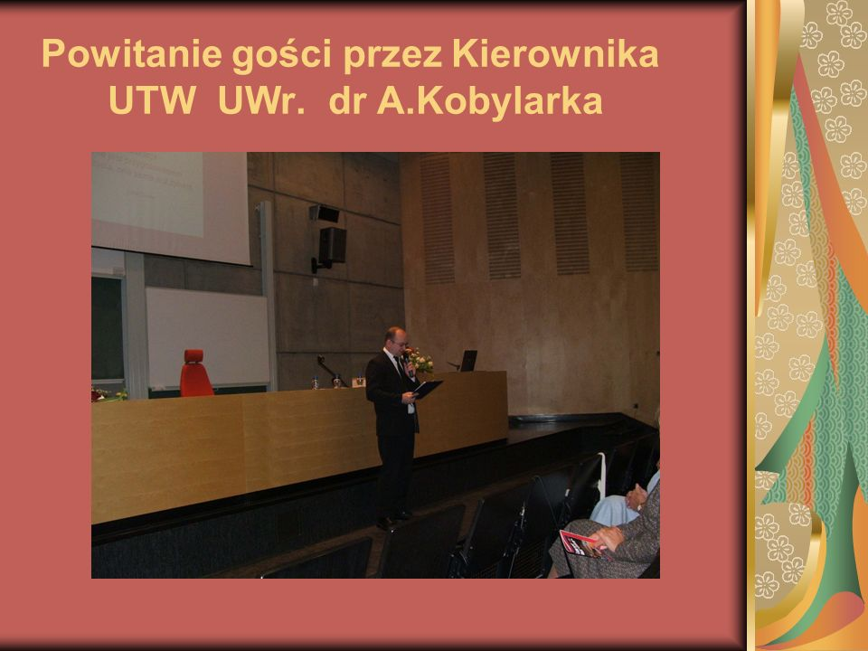 Powitanie gości przez Kierownika UTW UWr. dr A.Kobylarka