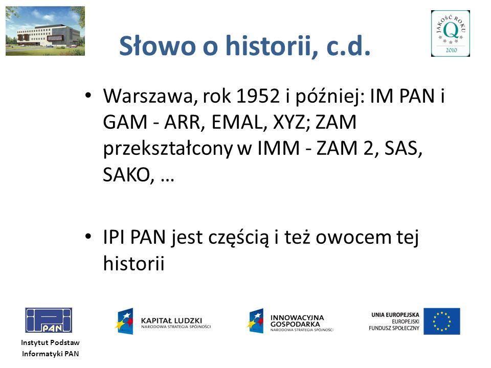 Słowo o historii, c.d. Warszawa, rok 1952 i później: IM PAN i GAM - ARR, EMAL, XYZ; ZAM przekształcony w IMM - ZAM 2, SAS, SAKO, …