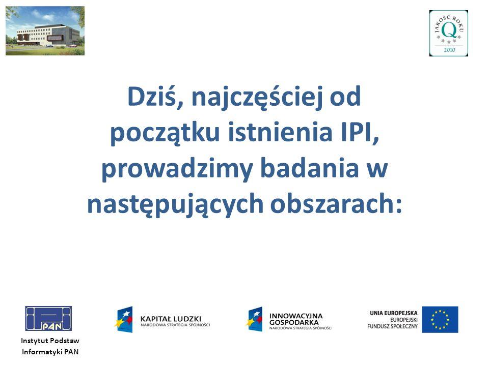 Dziś, najczęściej od początku istnienia IPI, prowadzimy badania w następujących obszarach: