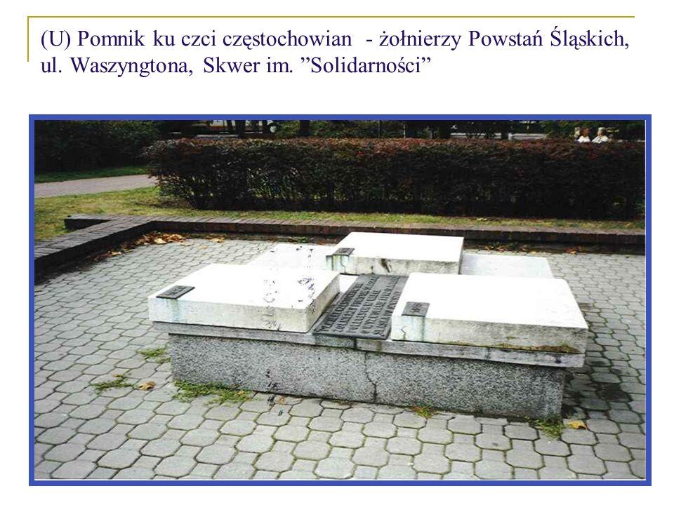 (U) Pomnik ku czci częstochowian - żołnierzy Powstań Śląskich, ul