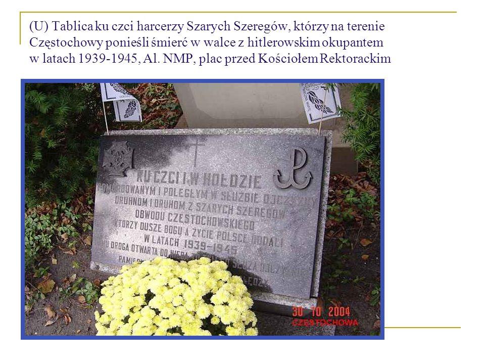 (U) Tablica ku czci harcerzy Szarych Szeregów, którzy na terenie Częstochowy ponieśli śmierć w walce z hitlerowskim okupantem w latach 1939-1945, Al.