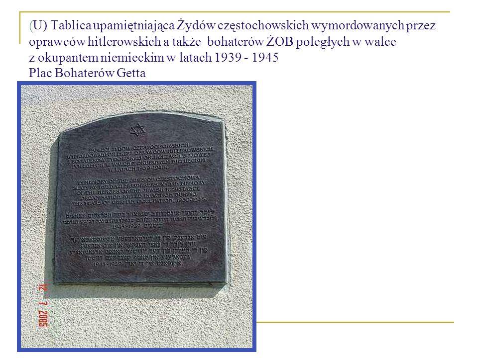 (U) Tablica upamiętniająca Żydów częstochowskich wymordowanych przez oprawców hitlerowskich a także bohaterów ŻOB poległych w walce z okupantem niemieckim w latach 1939 - 1945 Plac Bohaterów Getta
