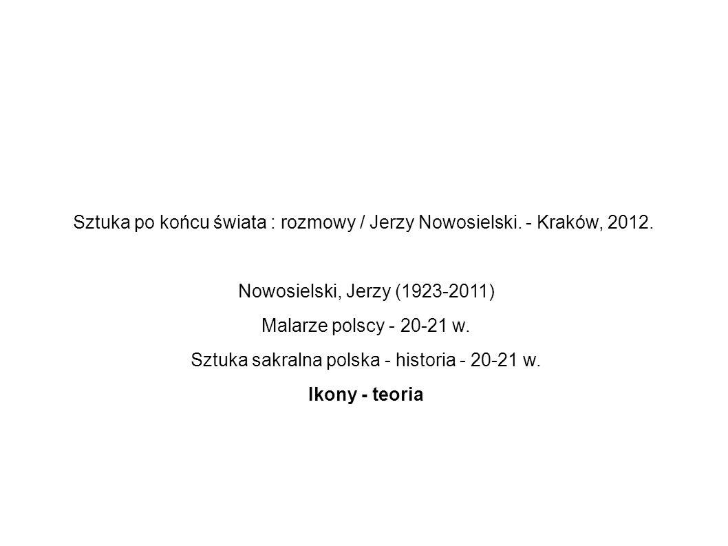 Sztuka po końcu świata : rozmowy / Jerzy Nowosielski. - Kraków, 2012.