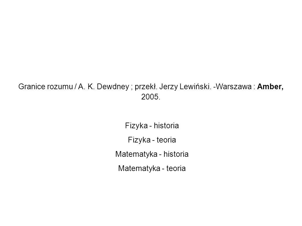Granice rozumu / A. K. Dewdney ; przekł. Jerzy Lewiński