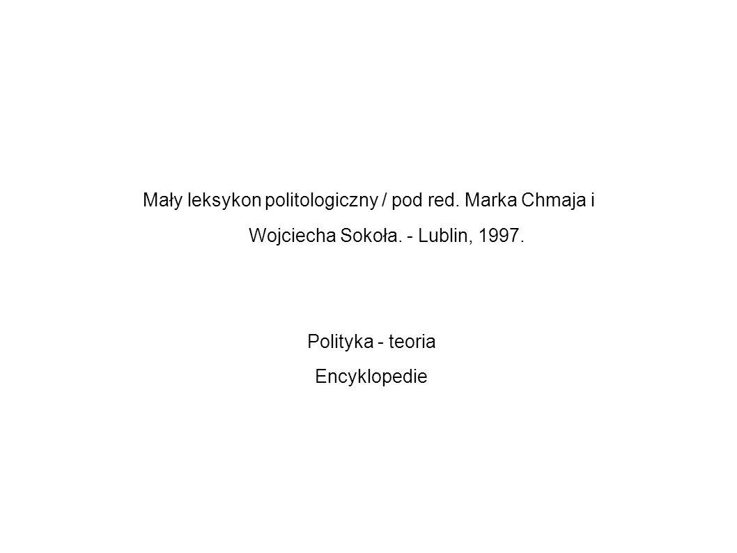 Mały leksykon politologiczny / pod red. Marka Chmaja i