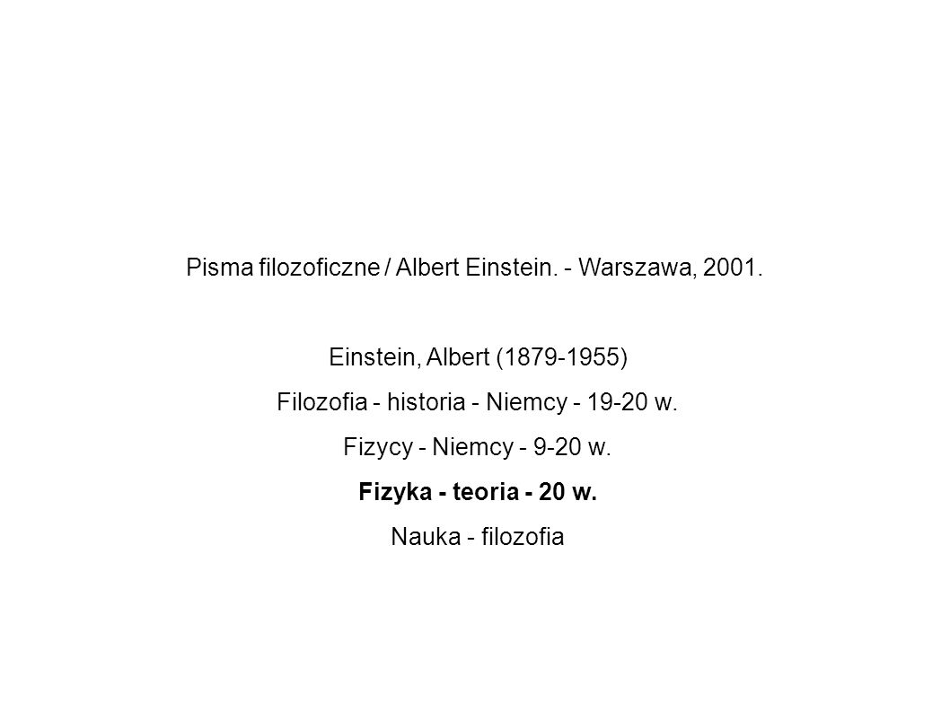 Pisma filozoficzne / Albert Einstein. - Warszawa, 2001.