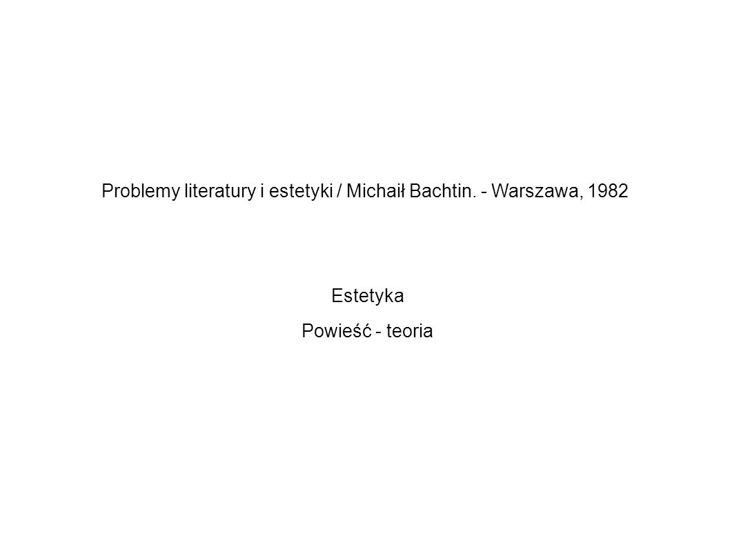 Problemy literatury i estetyki / Michaił Bachtin. - Warszawa, 1982