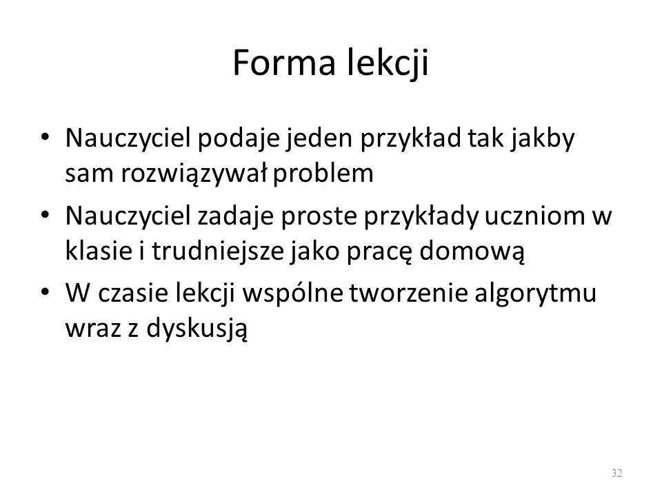 Forma lekcji Nauczyciel podaje jeden przykład tak jakby sam rozwiązywał problem.