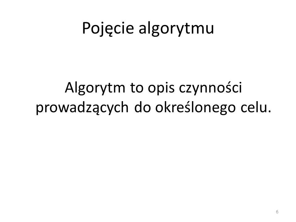 Algorytm to opis czynności prowadzących do określonego celu.