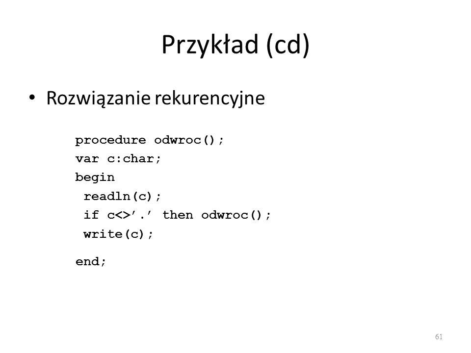 Przykład (cd) Rozwiązanie rekurencyjne procedure odwroc(); var c:char;