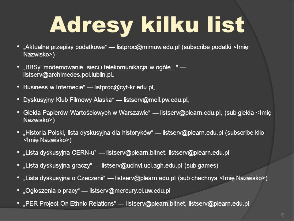 """Adresy kilku list """"Aktualne przepisy podatkowe — listproc@mimuw.edu.pl (subscribe podatki <Imię Nazwisko>)"""