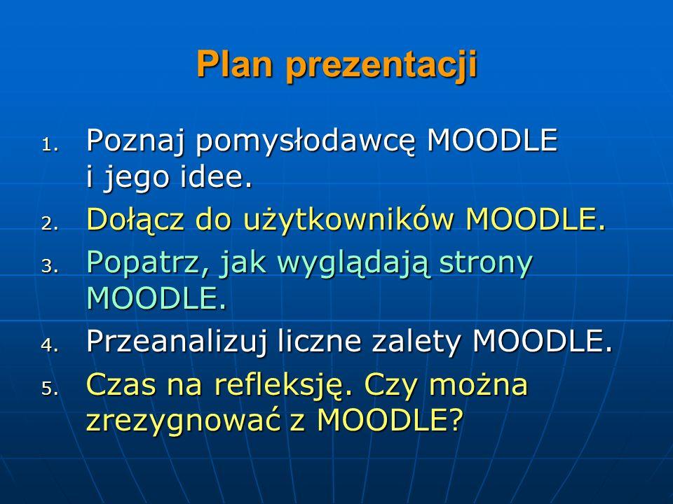 Plan prezentacji Poznaj pomysłodawcę MOODLE i jego idee.