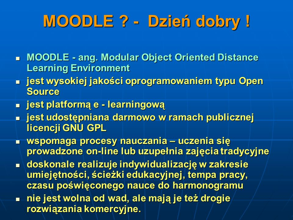 MOODLE - Dzień dobry ! MOODLE - ang. Modular Object Oriented Distance Learning Environment.
