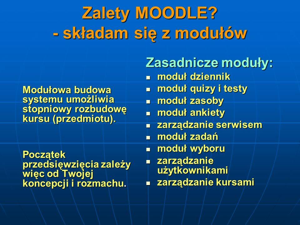 Zalety MOODLE - składam się z modułów