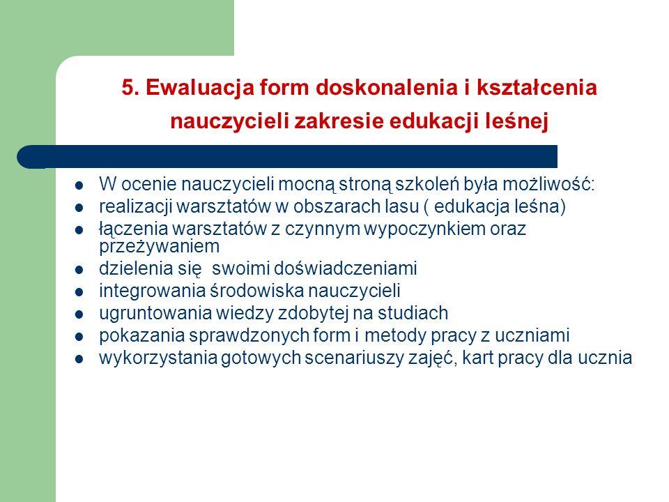 5. Ewaluacja form doskonalenia i kształcenia nauczycieli zakresie edukacji leśnej